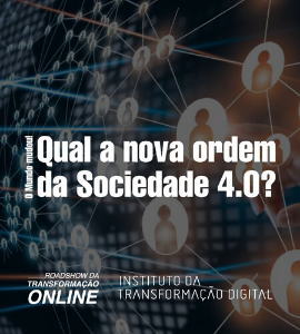 Palestrante: O MUNDO MUDOU!  Qual a nova ordem da Sociedade 4.0?, 23 de abril de 2020 - Instituto da Transformação Digital